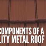 6 Components of a Quality Metal Roof - Lifetime Metal Roofing of ATL